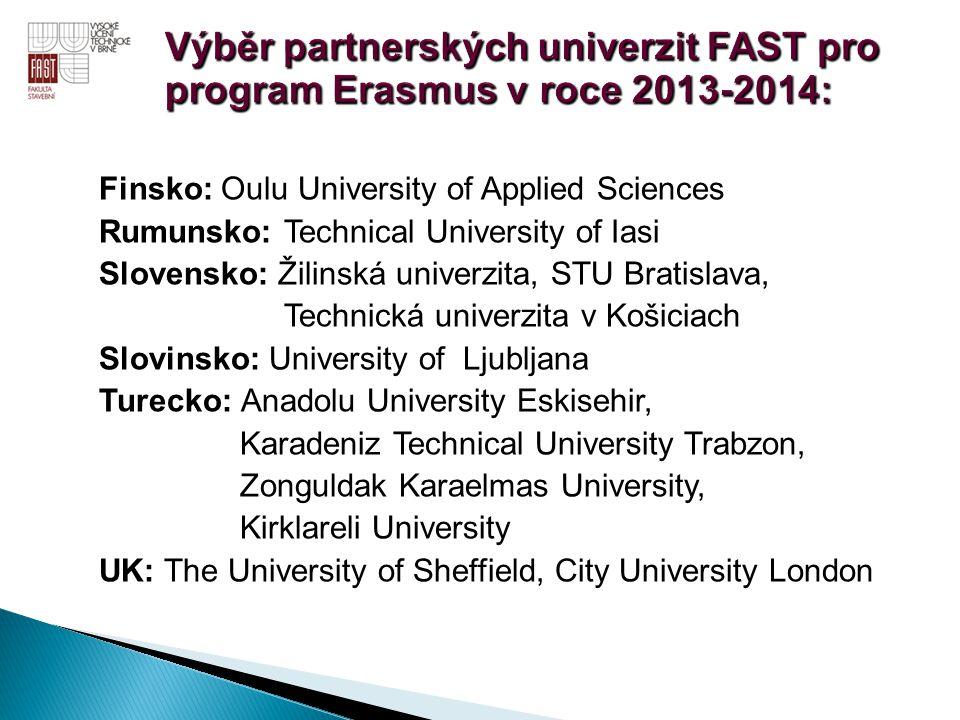 Finsko: Oulu University of Applied Sciences Rumunsko: Technical University of Iasi Slovensko: Žilinská univerzita, STU Bratislava, Technická univerzit