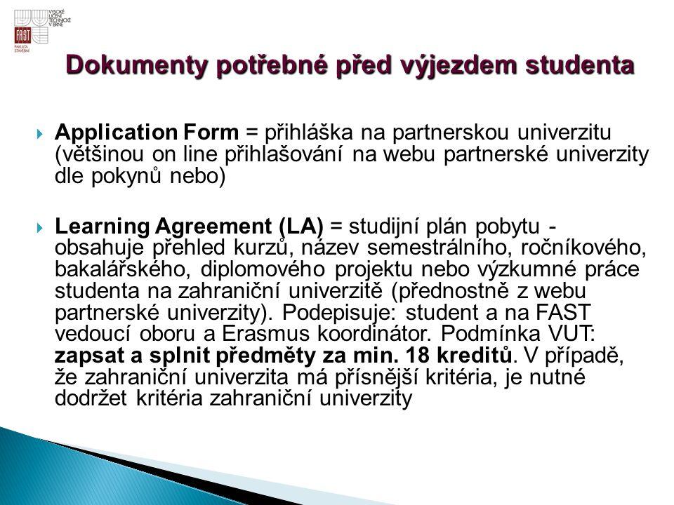  Application Form = přihláška na partnerskou univerzitu (většinou on line přihlašování na webu partnerské univerzity dle pokynů nebo)  Learning Agre