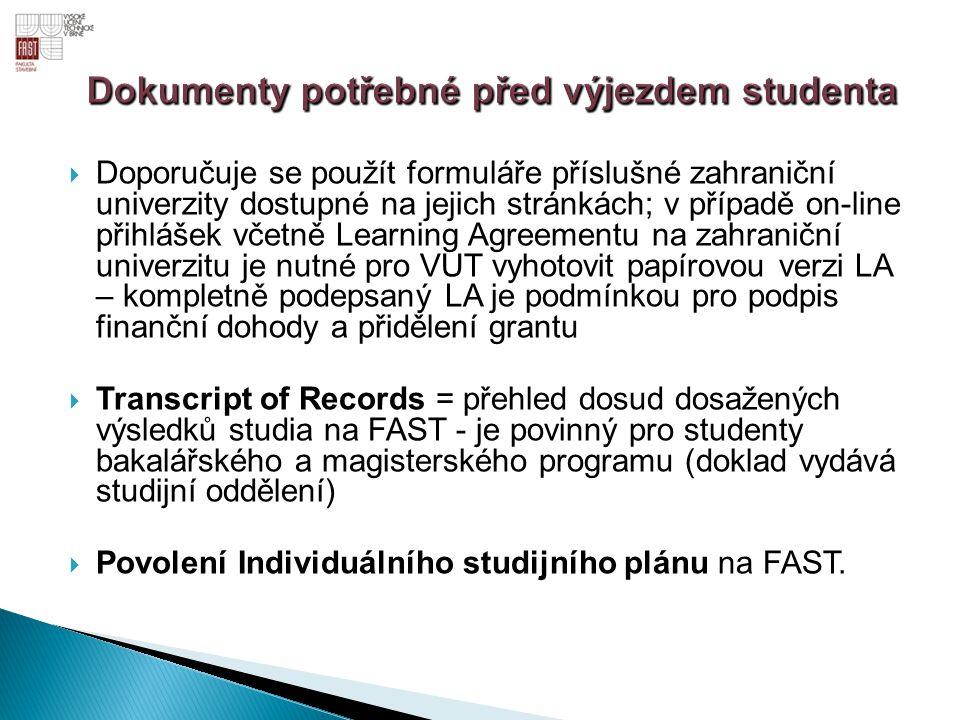  Doporučuje se použít formuláře příslušné zahraniční univerzity dostupné na jejich stránkách; v případě on-line přihlášek včetně Learning Agreementu