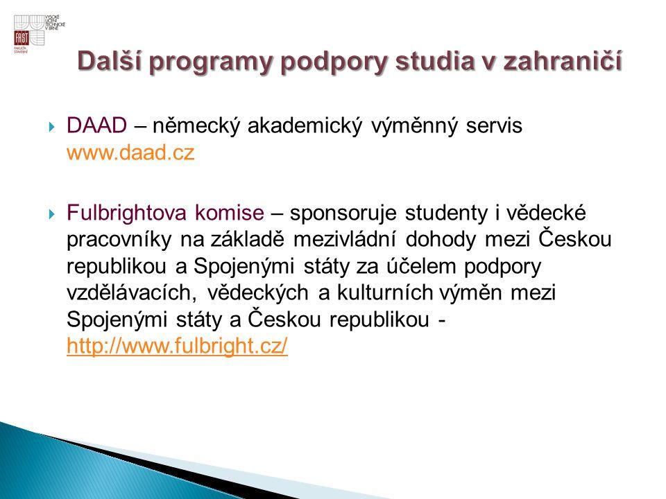 DAAD – německý akademický výměnný servis www.daad.cz  Fulbrightova komise – sponsoruje studenty i vědecké pracovníky na základě mezivládní dohody m