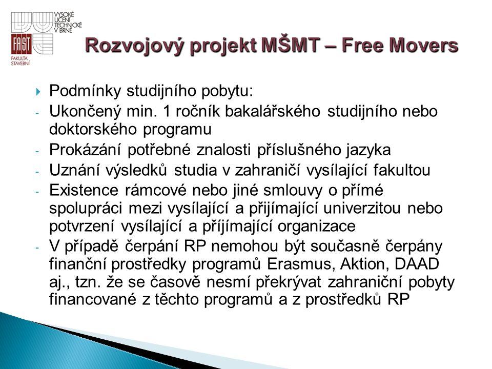  Podmínky studijního pobytu: - Ukončený min. 1 ročník bakalářského studijního nebo doktorského programu - Prokázání potřebné znalosti příslušného jaz