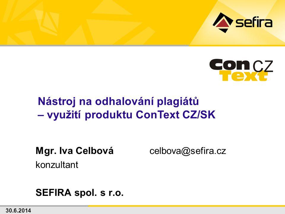 30.6.2014 Mgr. Iva Celbová celbova@sefira.cz konzultant SEFIRA spol. s r.o. Nástroj na odhalování plagiátů – využití produktu ConText CZ/SK