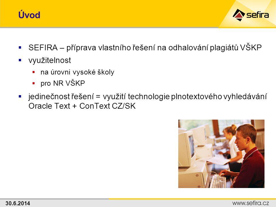 30.6.2014 Úvod  SEFIRA – příprava vlastního řešení na odhalování plagiátů VŠKP  využitelnost  na úrovni vysoké školy  pro NR VŠKP  jedinečnost ře