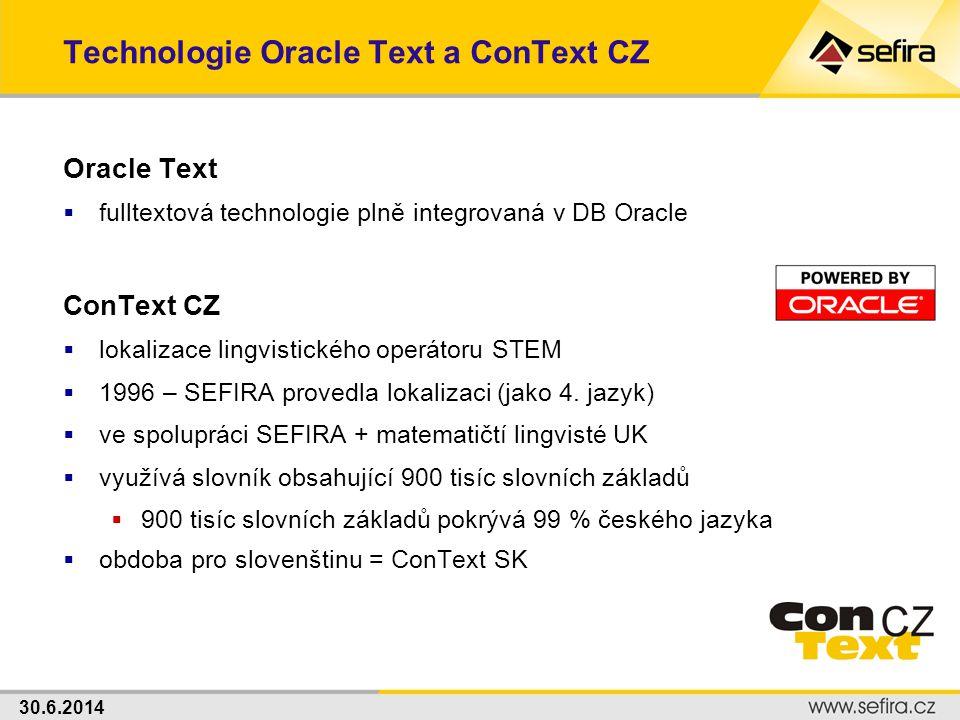 30.6.2014 Technologie Oracle Text a ConText CZ Oracle Text  fulltextová technologie plně integrovaná v DB Oracle ConText CZ  lokalizace lingvistické