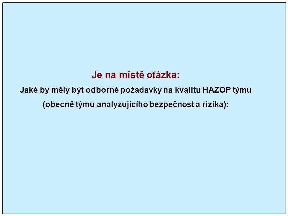 Je na místě otázka: Jaké by měly být odborné požadavky na kvalitu HAZOP týmu (obecně týmu analyzujícího bezpečnost a rizika):