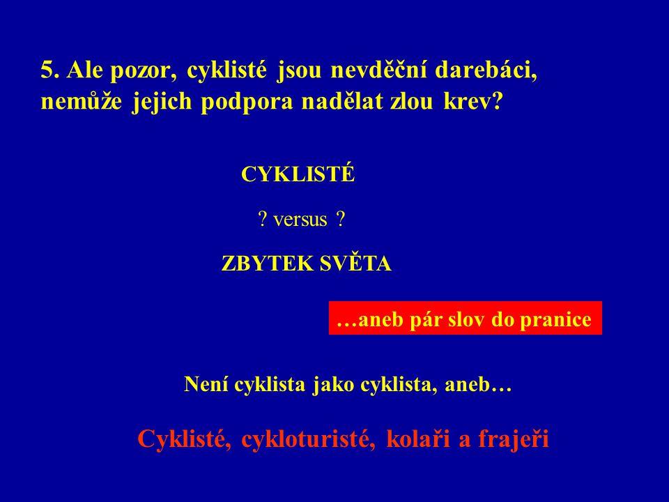 5. Ale pozor, cyklisté jsou nevděční darebáci, nemůže jejich podpora nadělat zlou krev.