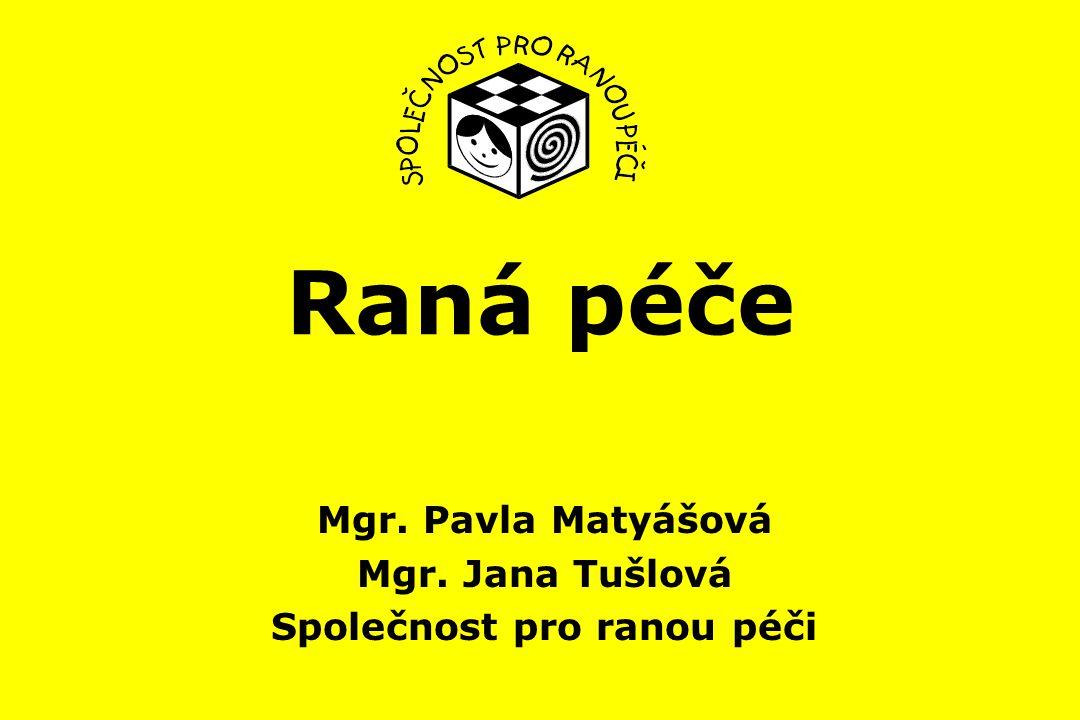 Mgr. Pavla Matyášová Mgr. Jana Tušlová Společnost pro ranou péči Raná péče