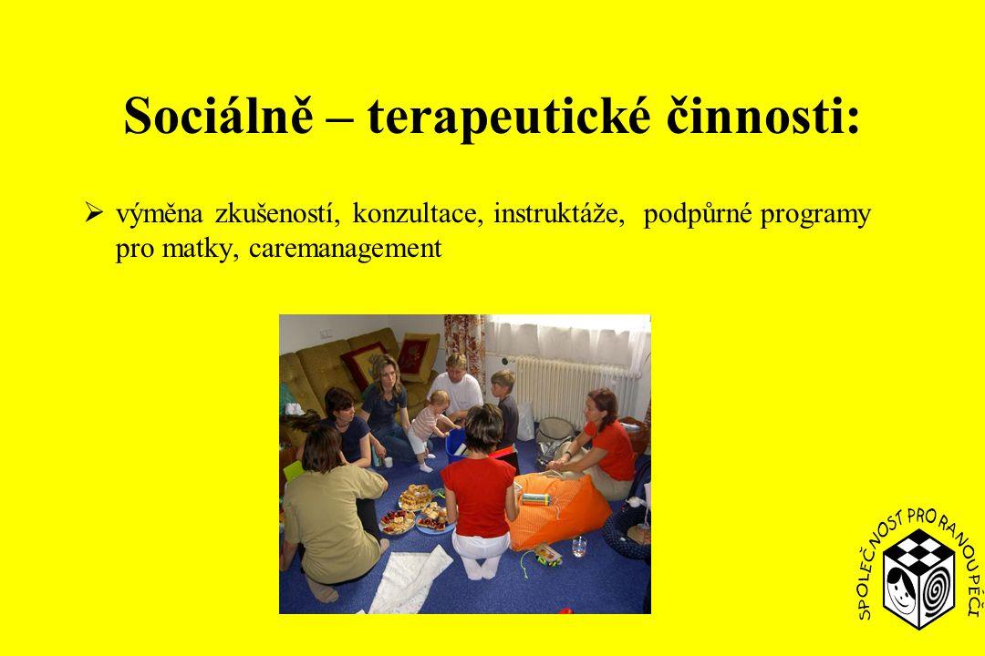 Sociálně – terapeutické činnosti:  výměna zkušeností, konzultace, instruktáže, podpůrné programy pro matky, caremanagement