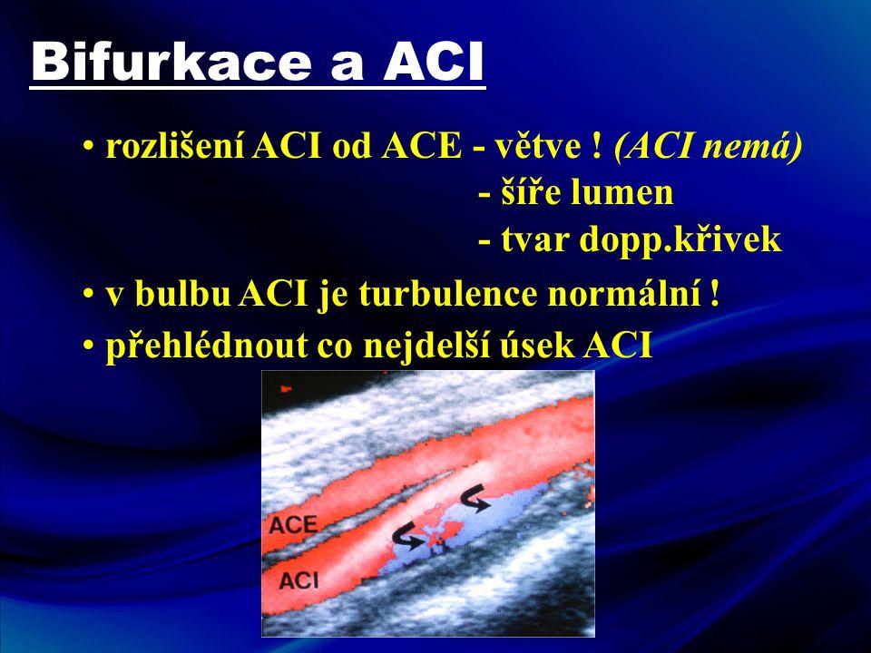 Bifurkace a ACI • rozlišení ACI od ACE - větve ! (ACI nemá) - šíře lumen - tvar dopp.křivek • v bulbu ACI je turbulence normální ! • přehlédnout co ne
