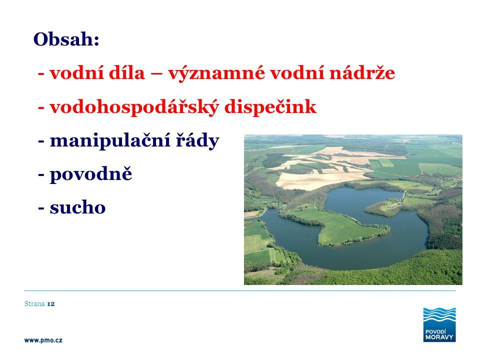 Strana 12 Obsah: - vodní díla – významné vodní nádrže - vodohospodářský dispečink - manipulační řády - povodně - sucho