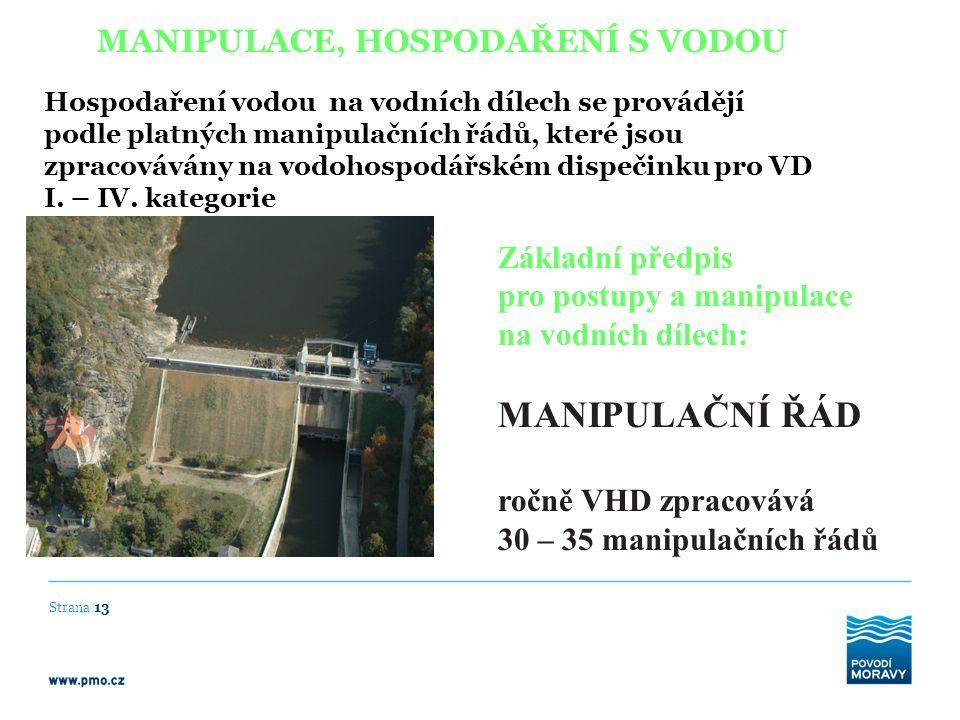 MANIPULACE, HOSPODAŘENÍ S VODOU Hospodaření vodou na vodních dílech se provádějí podle platných manipulačních řádů, které jsou zpracovávány na vodohos