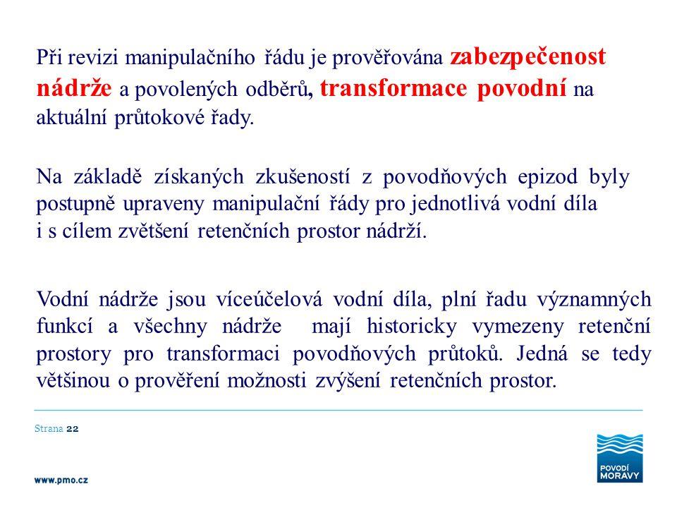 Strana 22 Při revizi manipulačního řádu je prověřována zabezpečenost nádrže a povolených odběrů, transformace povodní na aktuální průtokové řady. Na z