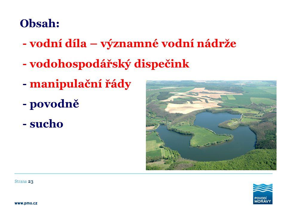 Strana 23 Obsah: - vodní díla – významné vodní nádrže - vodohospodářský dispečink - manipulační řády - povodně - sucho