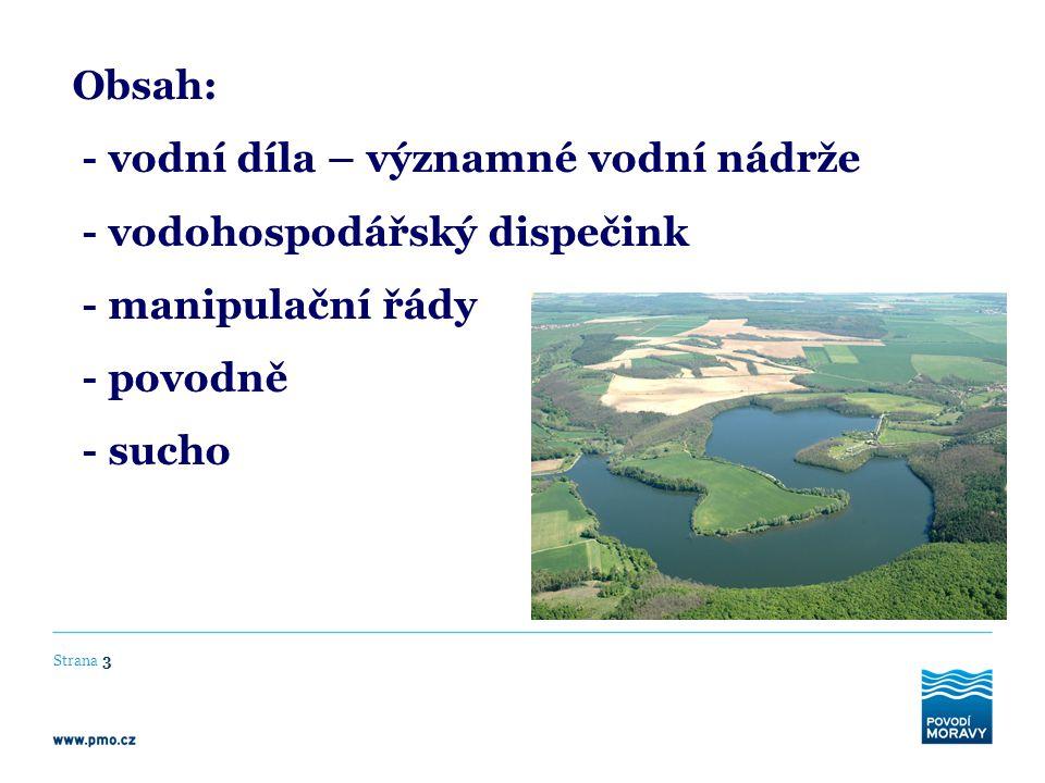 Strana 3 Obsah: - vodní díla – významné vodní nádrže - vodohospodářský dispečink - manipulační řády - povodně - sucho