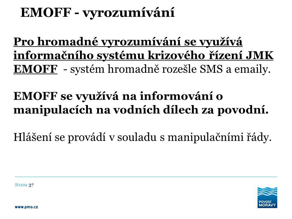 Pro hromadné vyrozumívání se využívá informačního systému krizového řízení JMK EMOFF - systém hromadně rozešle SMS a emaily. EMOFF se využívá na infor
