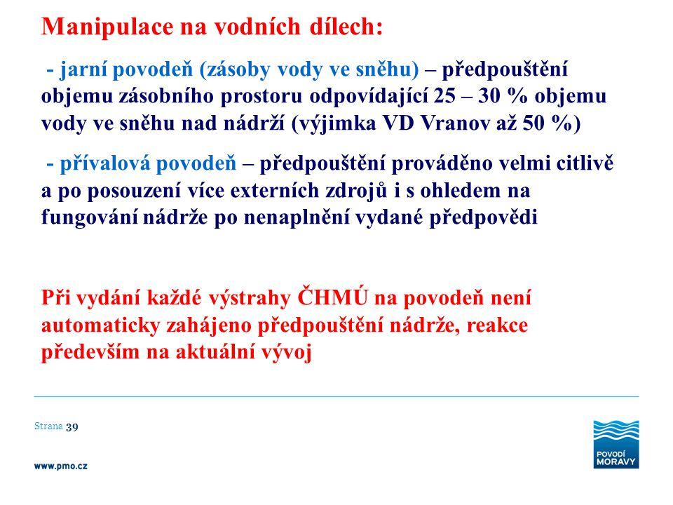 Strana 39 Manipulace na vodních dílech: - jarní povodeň (zásoby vody ve sněhu) – předpouštění objemu zásobního prostoru odpovídající 25 – 30 % objemu