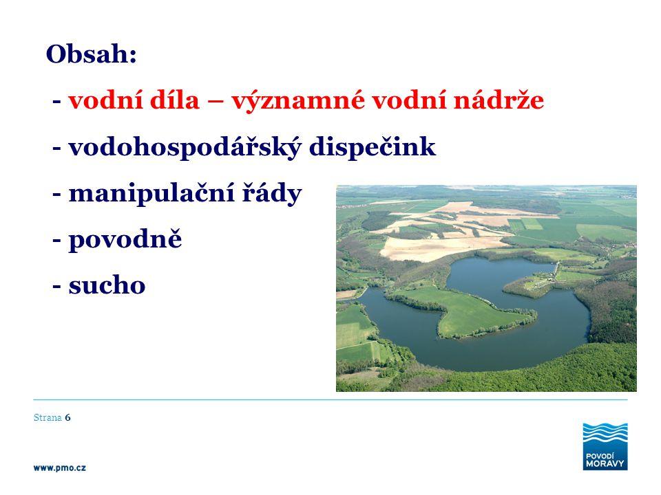 Manipulační řády vodních děl Strana 17 Vliv na MZP a celkovou zabezpečenost mají také stupňující se požadavky orgánů ochrany přírody, rybářů apod.
