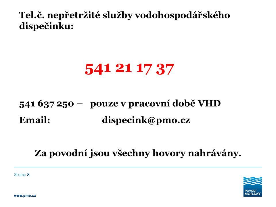 Tel.č. nepřetržité služby vodohospodářského dispečinku: 541 21 17 37 541 637 250 – pouze v pracovní době VHD Email: dispecink@pmo.cz Za povodní jsou v