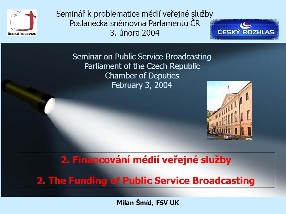 2. Financování médií veřejné služby 2. The Funding of Public Service Broadcasting Seminář k problematice médií veřejné služby Poslanecká sněmovna Parl