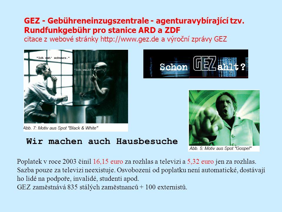 GEZ - Gebühreneinzugszentrale - agenturavybírající tzv. Rundfunkgebühr pro stanice ARD a ZDF citace z webové stránky http://www.gez.de a výroční zpráv