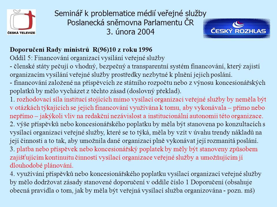 Seminář k problematice médií veřejné služby Poslanecká sněmovna Parlamentu ČR 3. února 2004 Doporučení Rady ministrů R(96)10 z roku 1996 Oddíl 5: Fina