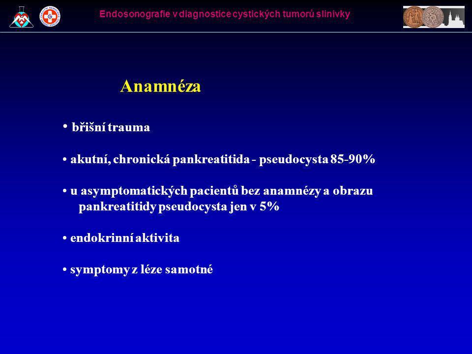 """Zobrazovací vyšetření • abdominální ultrazvuk – technické limitace, malé léze v oblasti ocasu slinivky špatně zobrazitelné, málo informací o detailní struktuře • CT, MRI, PET - více informací o struktuře a upřesní lokalizaci nálezu • endosonografie (EUS) – nejvíce informací o struktuře léze stěna, vnitřní struktura, obsah, uzliny • podezření z malignity: solidní masa, nepravidelnosti stěny cysty, lymfadenopatie, dilatace pankreatického vývodu • """"jasná benigní léze – mikrocystický serózní cystadenom biopsie není nezbytná, lze sledovat v čase Endosonografie v diagnostice cystických tumorů slinivky"""