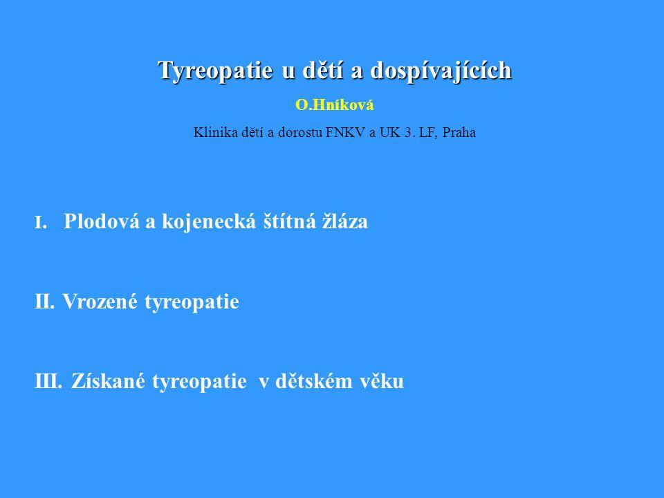 Tyreopatie u dětí a dospívajících O.Hníková Klinika dětí a dorostu FNKV a UK 3.