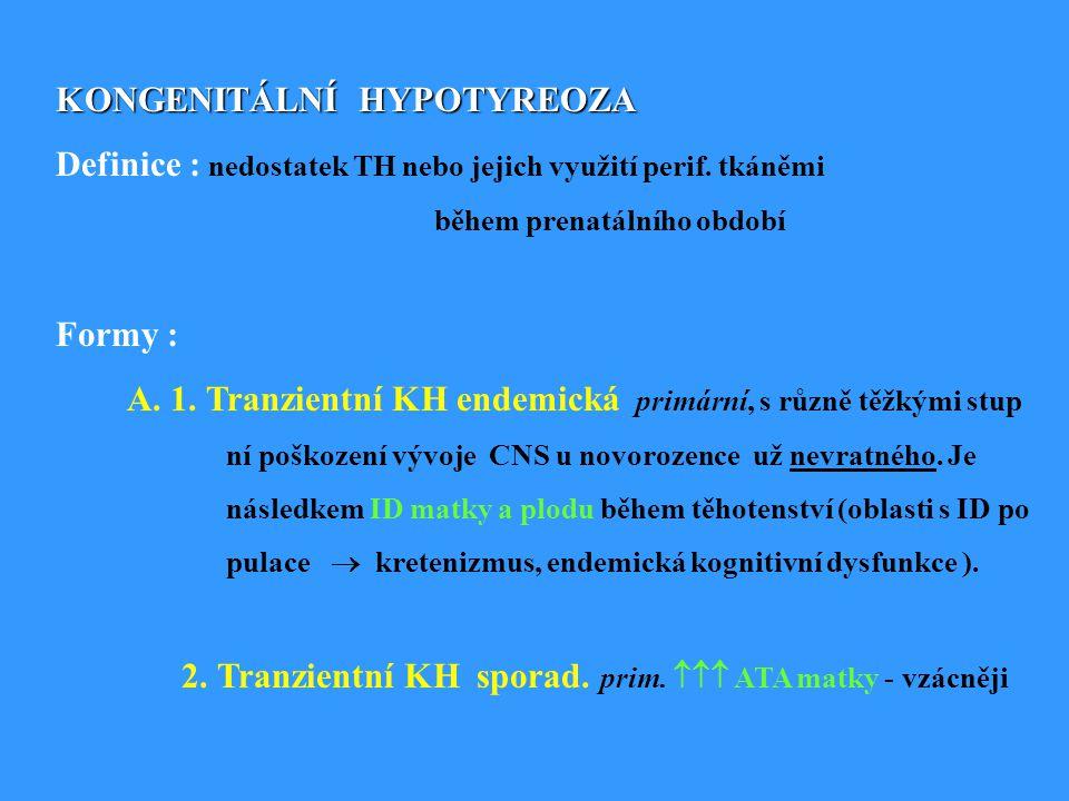KONGENITÁLNÍ HYPOTYREOZA Definice : nedostatek TH nebo jejich využití perif.