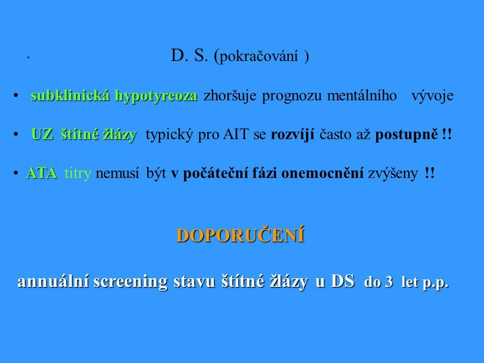 . D. S. ( pokračování ) subklinická hypotyreoza • subklinická hypotyreoza zhoršuje prognozu mentálního vývoje UZ štítné žlázy • UZ štítné žlázy typick