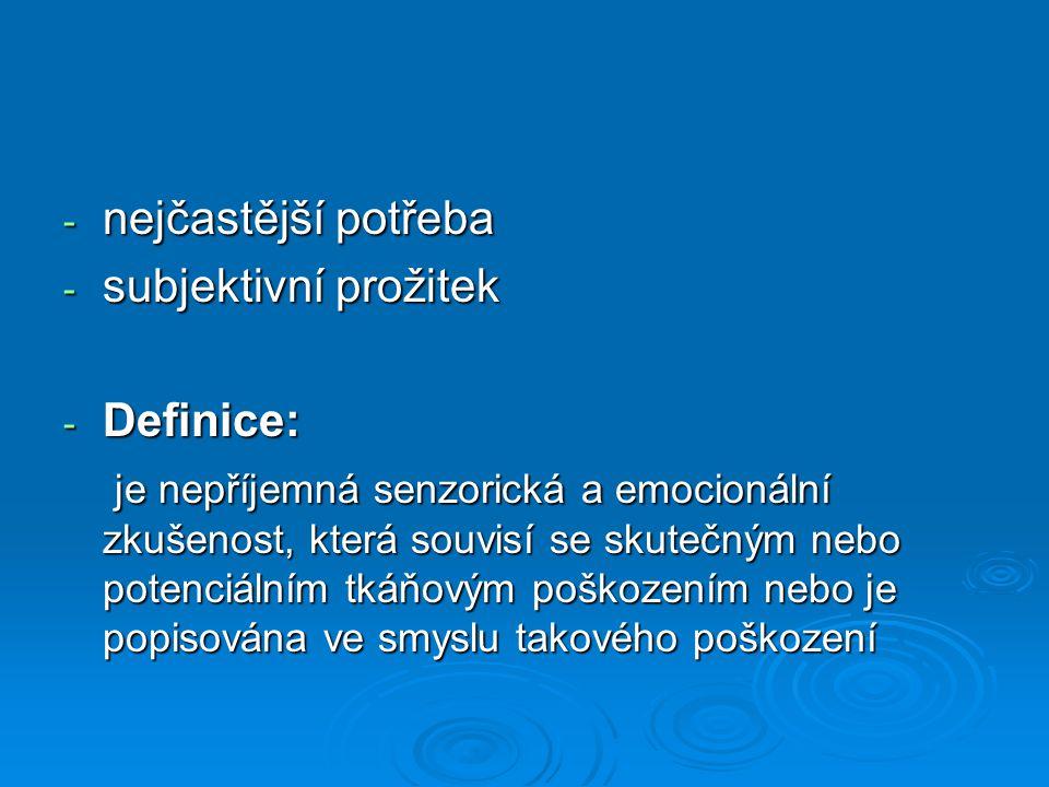- nejčastější potřeba - subjektivní prožitek - Definice: je nepříjemná senzorická a emocionální zkušenost, která souvisí se skutečným nebo potenciální