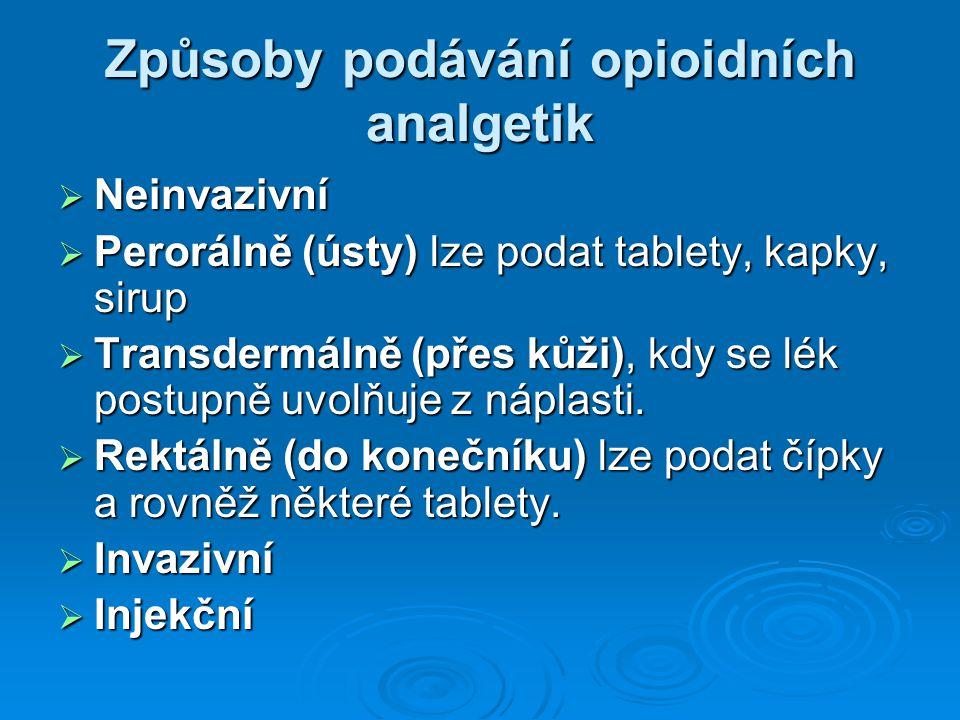 Způsoby podávání opioidních analgetik  Neinvazivní  Perorálně (ústy) lze podat tablety, kapky, sirup  Transdermálně (přes kůži), kdy se lék postupn