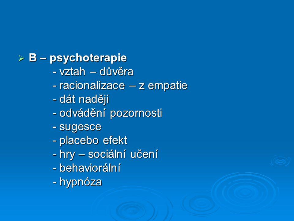  B – psychoterapie - vztah – důvěra - vztah – důvěra - racionalizace – z empatie - racionalizace – z empatie - dát naději - dát naději - odvádění poz
