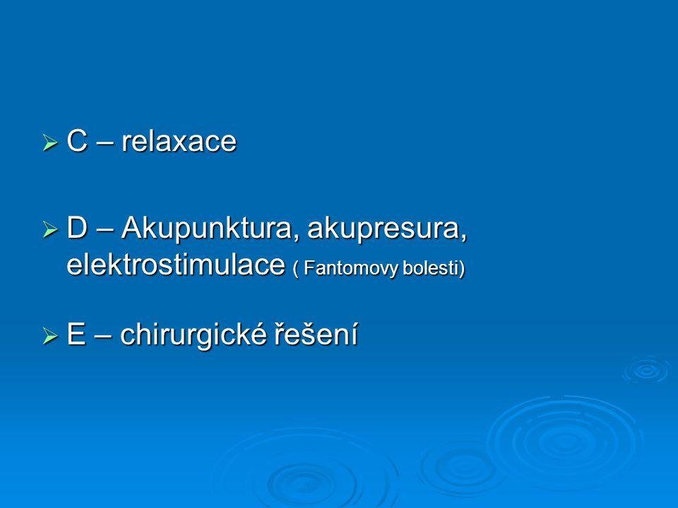  C – relaxace  D – Akupunktura, akupresura, elektrostimulace ( Fantomovy bolesti)  E – chirurgické řešení