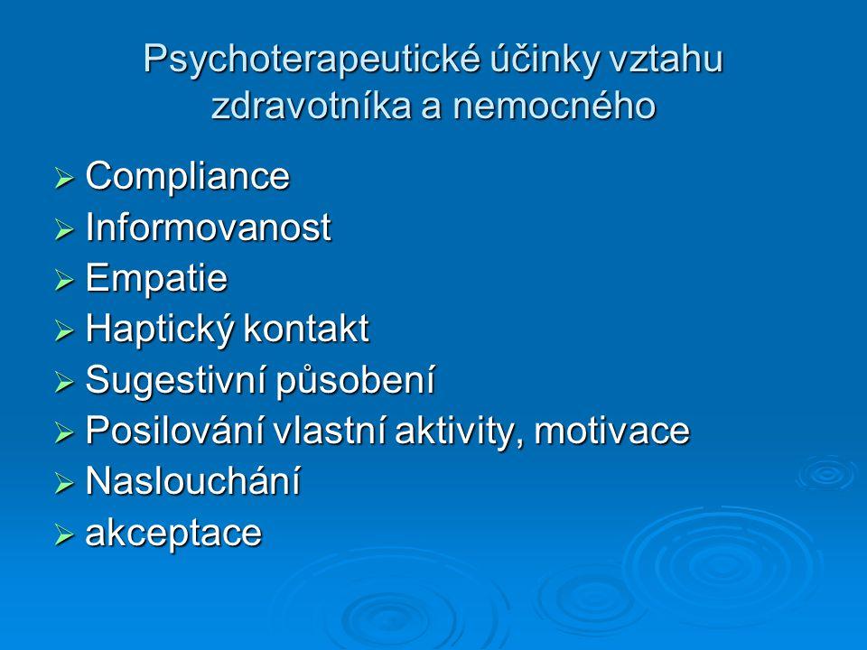 Psychoterapeutické účinky vztahu zdravotníka a nemocného  Compliance  Informovanost  Empatie  Haptický kontakt  Sugestivní působení  Posilování