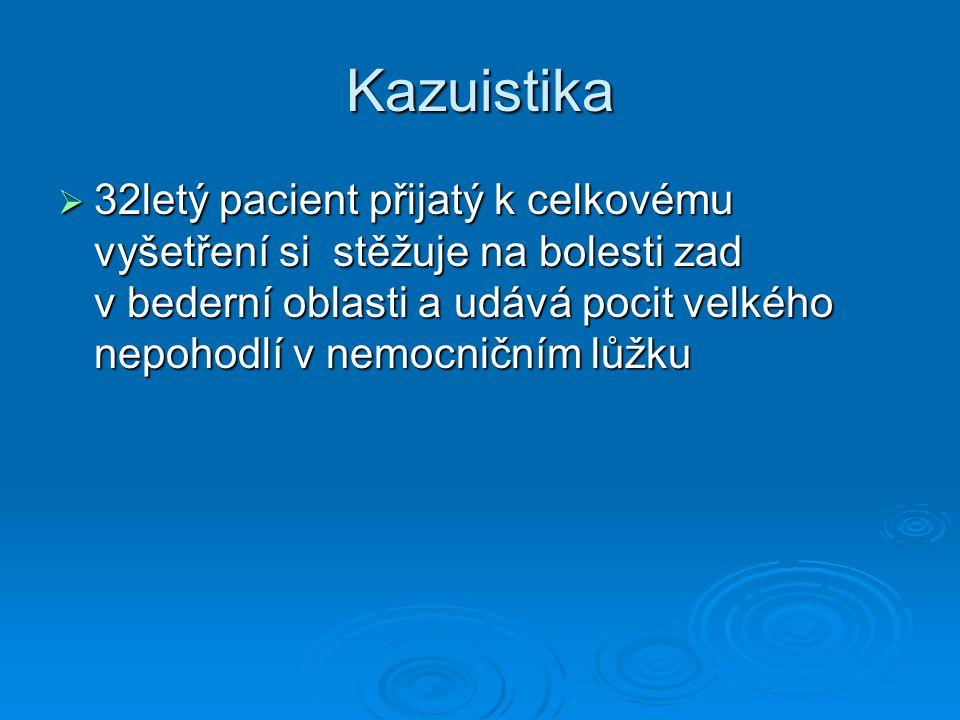 Kazuistika  32letý pacient přijatý k celkovému vyšetření si stěžuje na bolesti zad v bederní oblasti a udává pocit velkého nepohodlí v nemocničním lů