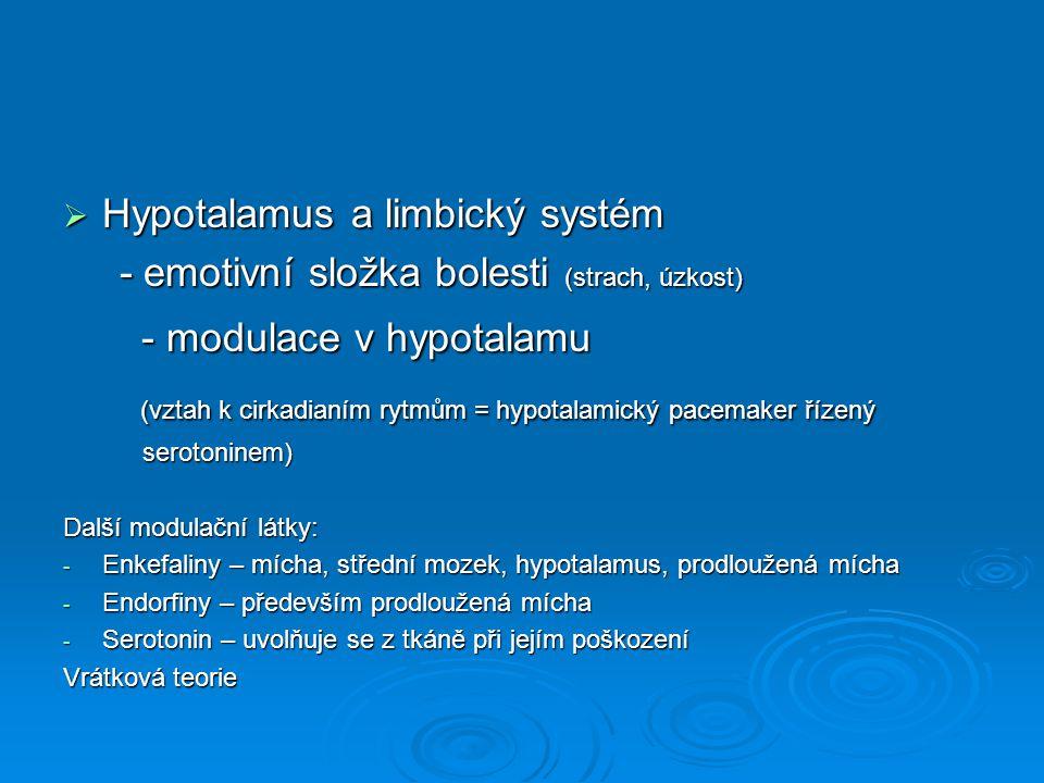  Hypotalamus a limbický systém - emotivní složka bolesti (strach, úzkost) - emotivní složka bolesti (strach, úzkost) - modulace v hypotalamu - modula