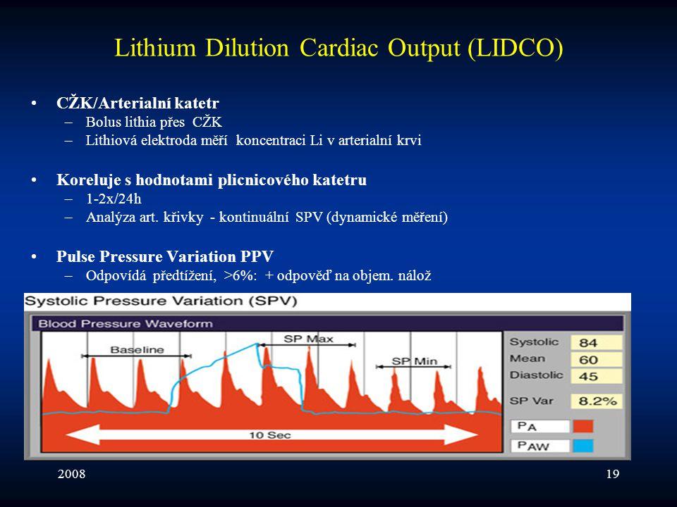 200819 Lithium Dilution Cardiac Output (LIDCO) •CŽK/Arterialní katetr –Bolus lithia přes CŽK –Lithiová elektroda měří koncentraci Li v arterialní krvi