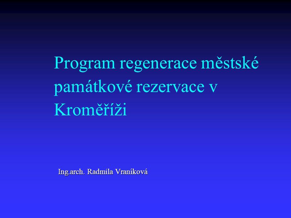 Program regenerace městské památkové rezervace v Kroměříži Ing.arch. Radmila Vraníková Ing.arch. Radmila Vraníková