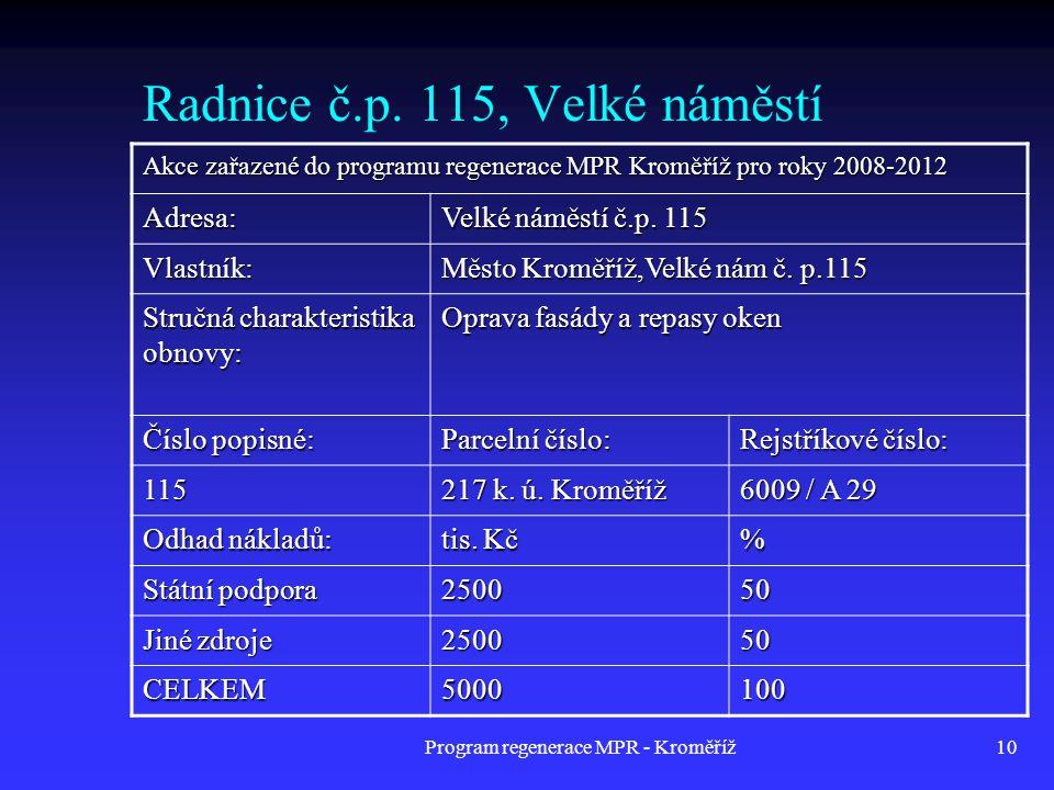 10 Radnice č.p. 115, Velké náměstí Akce zařazené do programu regenerace MPR Kroměříž pro roky 2008-2012 Adresa: Velké náměstí č.p. 115 Vlastník: Město