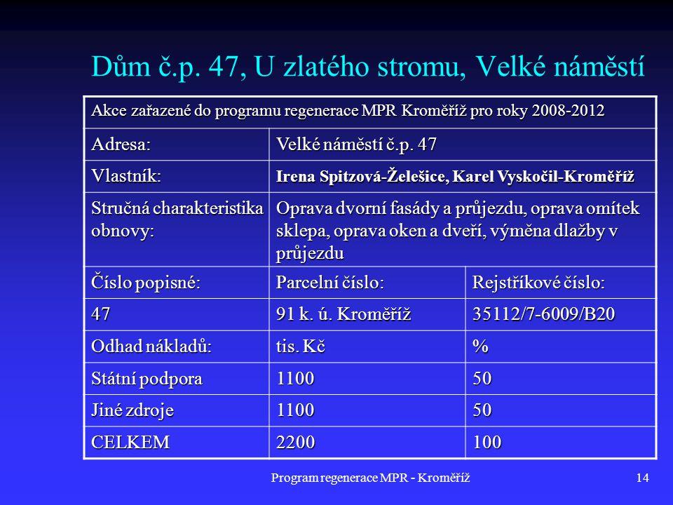 Program regenerace MPR - Kroměříž14 Dům č.p. 47, U zlatého stromu, Velké náměstí Akce zařazené do programu regenerace MPR Kroměříž pro roky 2008-2012