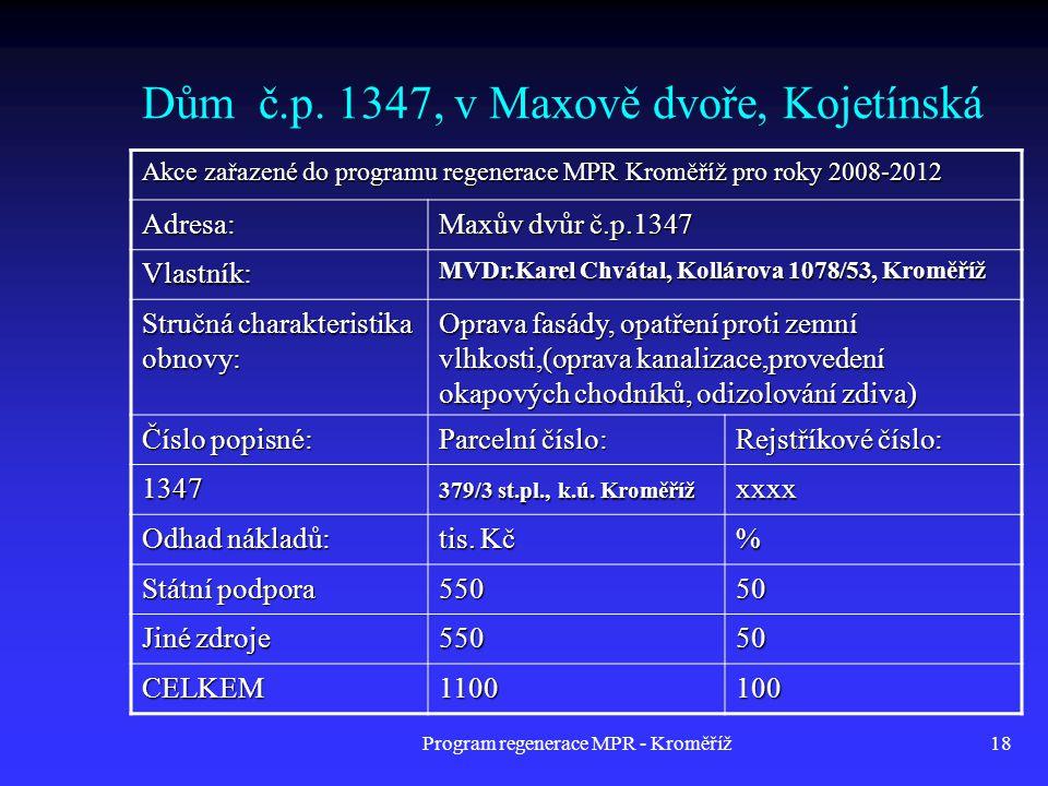 Program regenerace MPR - Kroměříž18 Dům č.p. 1347, v Maxově dvoře, Kojetínská Akce zařazené do programu regenerace MPR Kroměříž pro roky 2008-2012 Adr