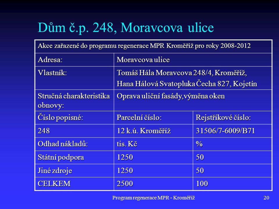 Program regenerace MPR - Kroměříž20 Dům č.p. 248, Moravcova ulice Akce zařazené do programu regenerace MPR Kroměříž pro roky 2008-2012 Adresa: Moravco