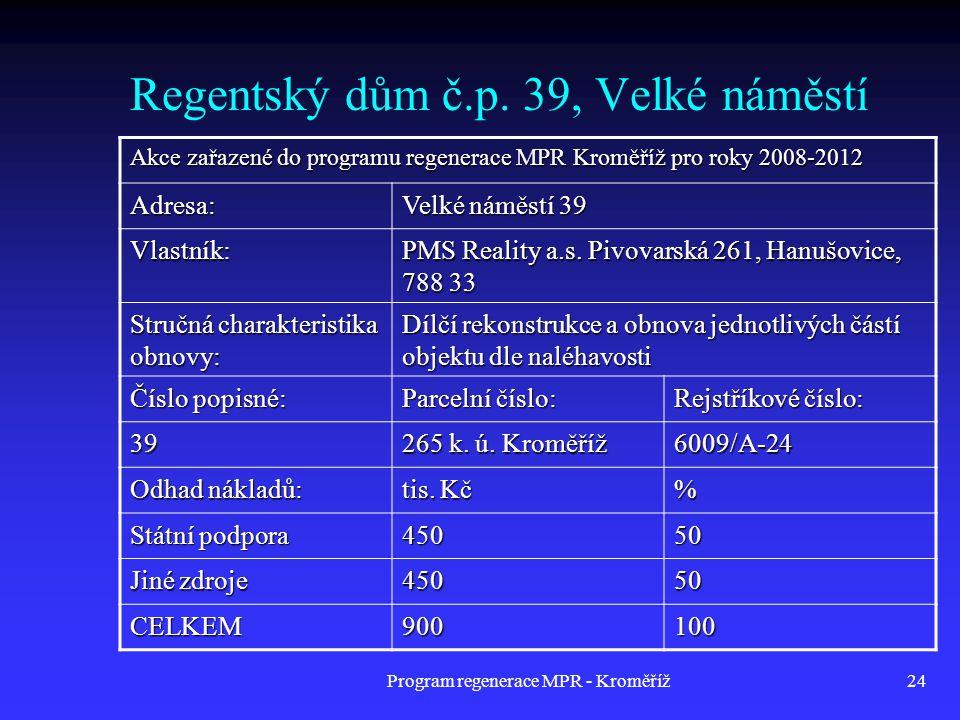 Program regenerace MPR - Kroměříž24 Regentský dům č.p. 39, Velké náměstí Akce zařazené do programu regenerace MPR Kroměříž pro roky 2008-2012 Adresa: