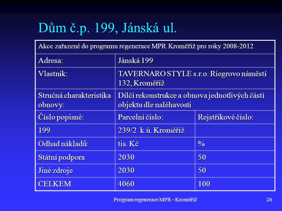 Program regenerace MPR - Kroměříž26 Dům č.p. 199, Jánská ul. Akce zařazené do programu regenerace MPR Kroměříž pro roky 2008-2012 Adresa: Jánská 199 V