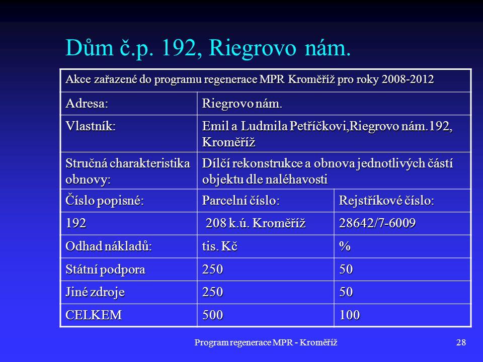Program regenerace MPR - Kroměříž28 Dům č.p. 192, Riegrovo nám. Akce zařazené do programu regenerace MPR Kroměříž pro roky 2008-2012 Adresa: Riegrovo