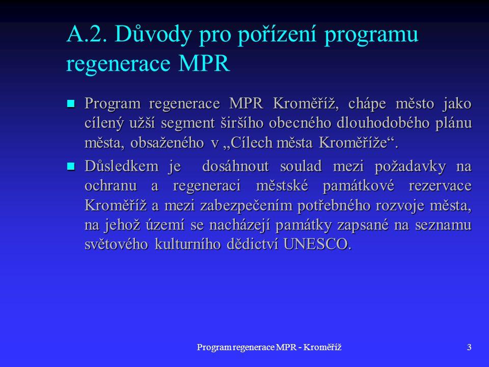 Program regenerace MPR - Kroměříž3 A.2. Důvody pro pořízení programu regenerace MPR  Program regenerace MPR Kroměříž, chápe město jako cílený užší se
