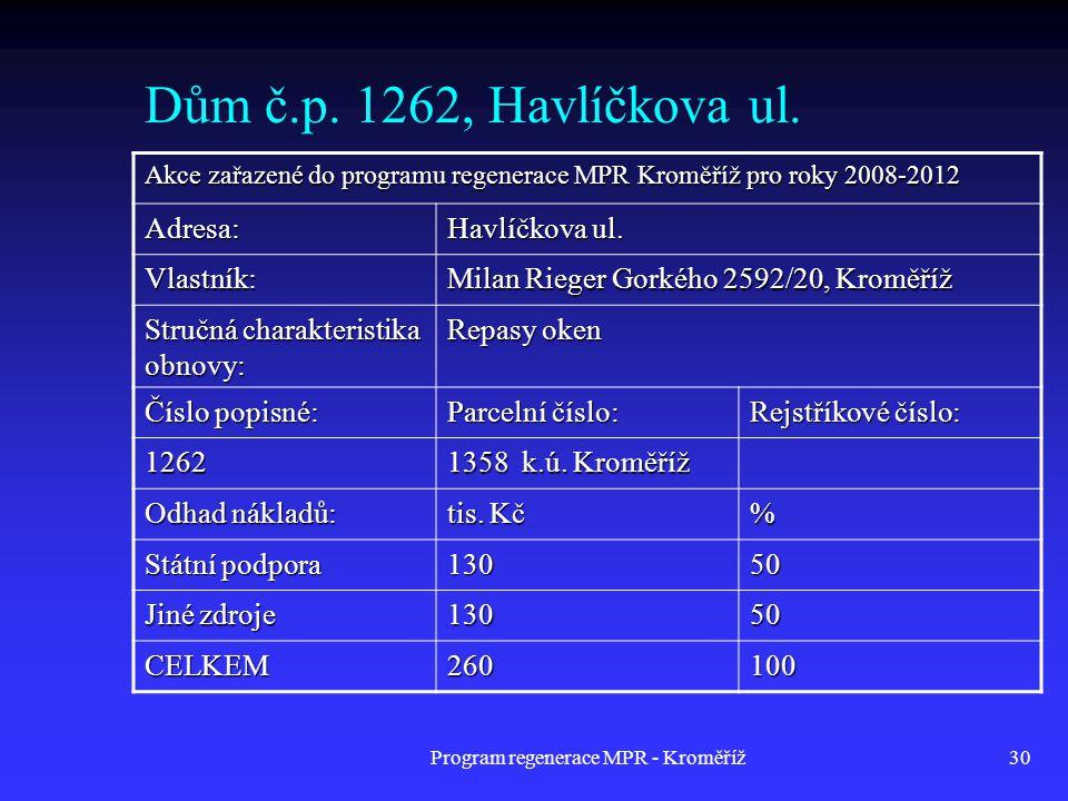 Program regenerace MPR - Kroměříž30 Dům č.p. 1262, Havlíčkova ul. Akce zařazené do programu regenerace MPR Kroměříž pro roky 2008-2012 Adresa: Havlíčk