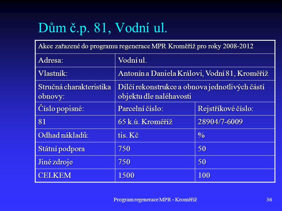 Program regenerace MPR - Kroměříž36 Dům č.p. 81, Vodní ul. Akce zařazené do programu regenerace MPR Kroměříž pro roky 2008-2012 Adresa: Vodní ul. Vlas