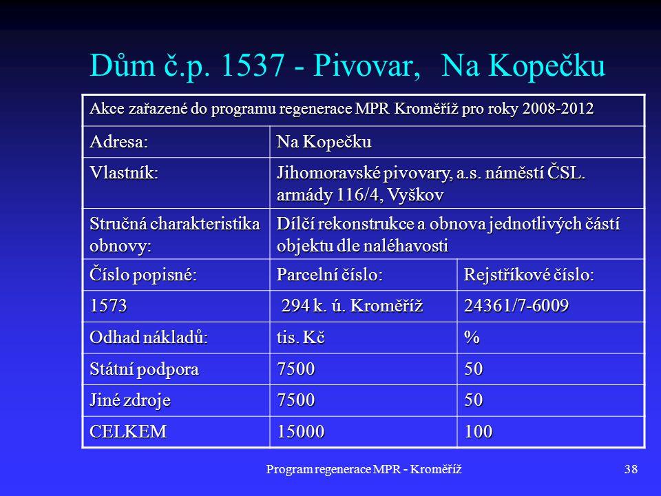 Program regenerace MPR - Kroměříž38 Dům č.p. 1537 - Pivovar, Na Kopečku Akce zařazené do programu regenerace MPR Kroměříž pro roky 2008-2012 Adresa: N