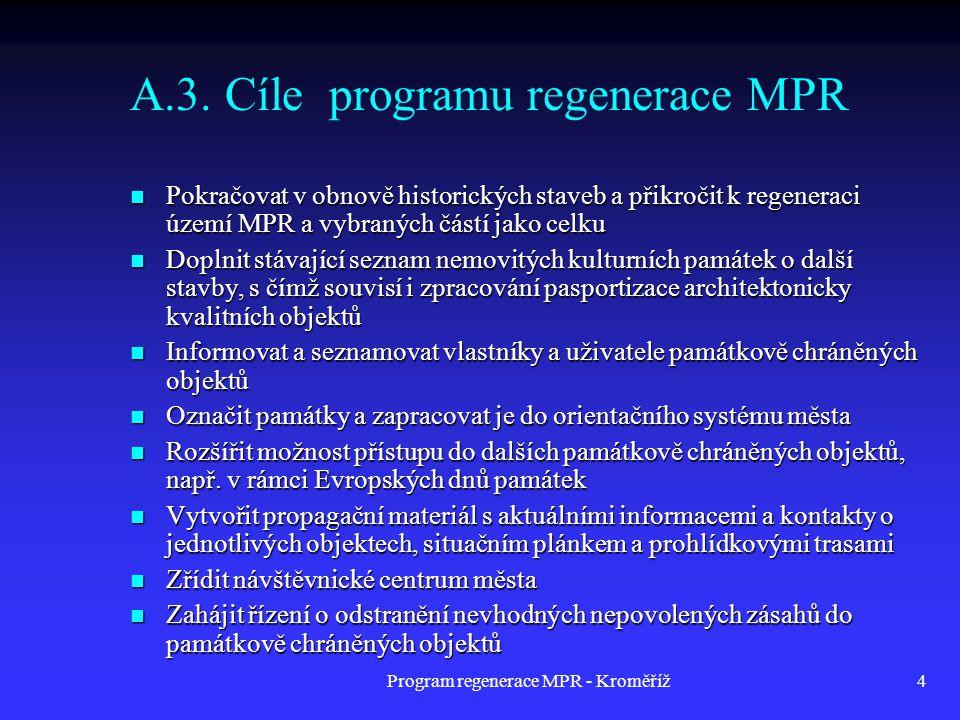Program regenerace MPR - Kroměříž4 A.3. Cíle programu regenerace MPR  Pokračovat v obnově historických staveb a přikročit k regeneraci území MPR a vy